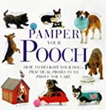 Pamper Your Pooch: How to Delight Your Dog - Practical Projects to Prove You Care