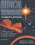 Medical Terminology Simplified : A Programmed Learning Approach by Body Systems, Gylys, Barbara A. and Masters, Regina M., 0803603444