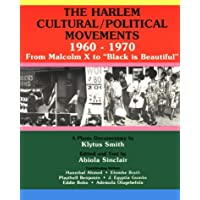 The Harlem Cultural Political Movements 1960-1970: From Malcolm X  to Black Is Beautiful