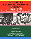 """The Harlem Cultural - Political Movements, 1960-1970 : From Malcolm X to """"Black Is Beautiful"""", Klytus Smith, Abiola Sinclair, Hannibal Ahmed, 0936073160"""