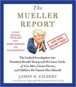 68866101f6b0b The Mueller Report  The Leaked Investigation into President Donald Trump  and His Inner Circle of Con Men