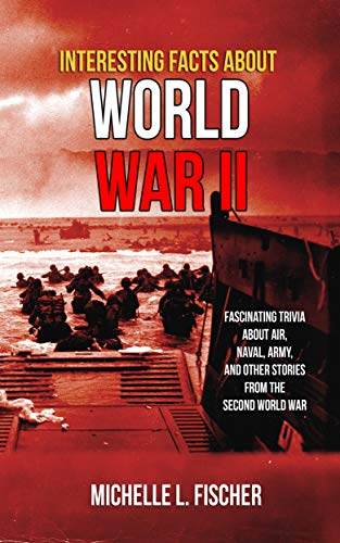 Interesting Facts About World War 2: Fascinating Trivia About Air, Naval, Army And Random Stories From The Second World War (World War 2 Tanks Facts For Kids)