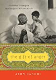img - for The Gift of Anger: And Other Lessons from My Grandfather Mahatma Gandhi book / textbook / text book
