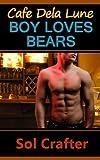 Boy Loves Bears (Cafe Dela Lune Book 1)