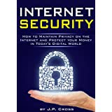 Internet Security: How to Maintain Privacy on the Internet and Protect your Money in Today's Digital World - ( Cyber Security | Internet Security | Internet Safety )