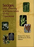 Sedges : Uses, Diversity, and Systematics of the Cyperaceae, Robert F. C. Naczi, Bruce A. Ford, 1930723725
