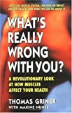 img - for What's Really Wrong with You?: A Revolutionary Look at How Muscles Affect Your Health by Thomas Griner (1995-10-01) book / textbook / text book