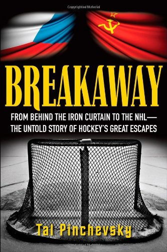 Breakaway: From Behind the Iron Curtain to the NHL--The Untold Story of Hockey's Great Escapes (Sergei Nhl Fedorov)