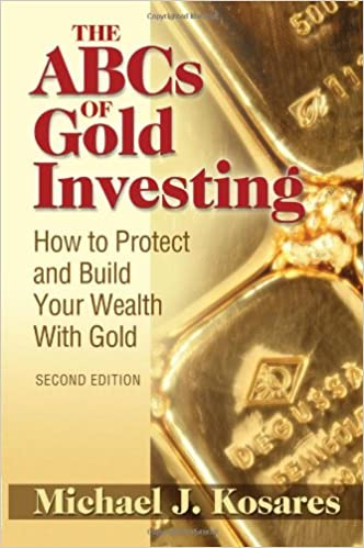 The ABCs Of Gold Investing How To Protect And Build Your Wealth