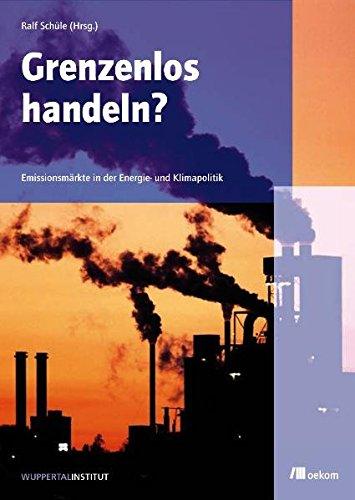 Grenzenlos handeln?: Emissionsmärkte in der Klima- und Energiepolitik