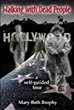 Walking with Dead People - Hollywood, Mary-Beth Brophy, 098933841X