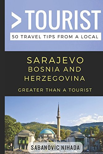 Greater Than a Tourist- Sarajevo Bosnia and Herzegovina: 50 Travel Tips from a Local (Greater Than at Tourist)