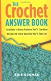The Crochet Answer Book: Solutions to Every Problem You'll Ever Face, Answers to Every Question You'll Ever Ask by Eckman, Edie (September 29, 2006) Paperback
