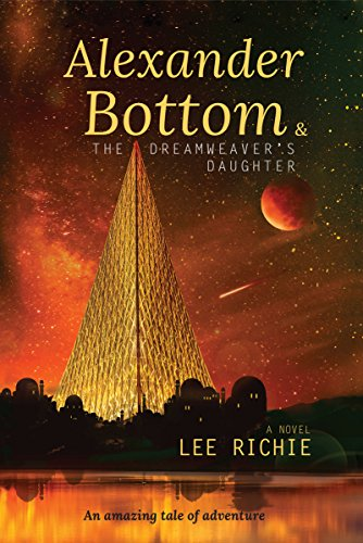 Alexander Bottom & The Dreamweaver's Daughter by [Richie, Lee]