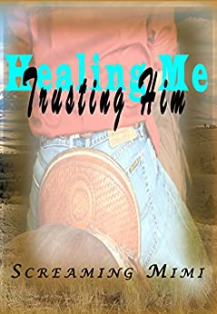 Healing Me, Trusting Him by [Mimi, Screaming]