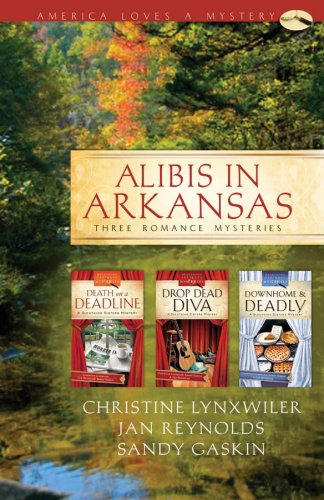 Alibis in Arkansas: Death on a Deadline/Drop Dead Diva/Down Home and Deadly(Sleuthing Sisters Mystery Omnibus) (Heartsong Presents Mysteries)