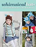 Whimsical Hats: Delightful and Amusing Hats to Knit, Wear, and Love