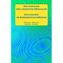 Dictionnaire des Urgences Médicales / Diccionario de Emergencias Médicas: Francais - Espagnol / Espanol - Frances (Spanish Edition)