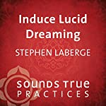 Induce Lucid Dreaming | Stephen LaBerge