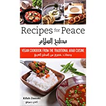 """Recipes For Peace"" - Vegan Cookbook Based On The Traditional Arabic Cuisine – Bilingual Arabic And English Recipe Book – Delicious And Healthy Plant-Based And Low- Fat Dishes"
