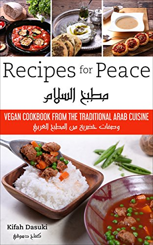 """""""Recipes For Peace"""" - Vegan Cookbook Based On The Traditional Arabic Cuisine – Bilingual Arabic And English Recipe Book – Delicious And Healthy Plant-Based And Low- Fat Dishes by Kifah Dasuki"""