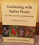 img - for Gardening With Native Plants of the Pacific Northwest: An Illustrated Guide book / textbook / text book