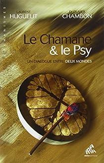Le Chamane & le Psy : Un dialogue entre deux mondes par Huguelit