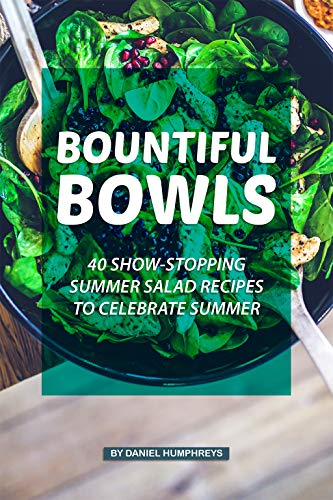 Bountiful Bread - Bountiful Bowls: 40 Show-Stopping Summer Salad Recipes to Celebrate Summer