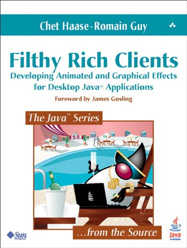 (Filthy Rich Clients: Developing Animated and Graphical Effects for Desktop Java Applications (Java Series))