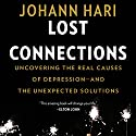 Lost Connections: Uncovering the Real Causes of Depression - and the Unexpected Solutions Audiobook by Johann Hari Narrated by Johann Hari