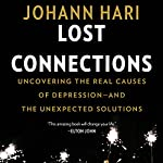 Lost Connections: Uncovering the Real Causes of Depression - and the Unexpected Solutions | Johann Hari