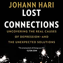 Lost Connections: Uncovering the Real Causes of Depression - and the Unexpected Solutions Audiobook by Johann Hari Narrated by To Be Announced