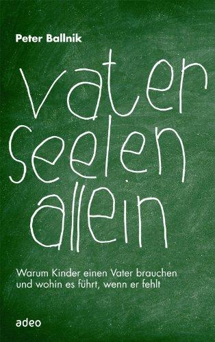 Download Vaterseelenallein: Warum Kinder Väter brauchen und wohin es führt, wenn er fehlt. (German Edition) Pdf