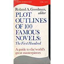 Plot Outlines of 100 Famous Novels: The First Hundred (A Dolphin Reference Book)