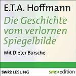 Die Geschichte vom verlornen Spiegelbilde | E. T. A. Hoffmann