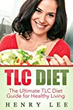 TLC Diet: The Ultimate TLC Diet Guide for Healthy Living, Top TLC Diet Recipes (TLC Diet, TLC Weight Loss, TLC Diet Menu, TLC Lose Weight, Dieting, Diets)