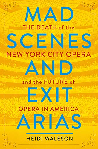 Mad Scenes and Exit Arias: The Death of the New York City Opera and the Future of Opera in America (Singer Futura Support)