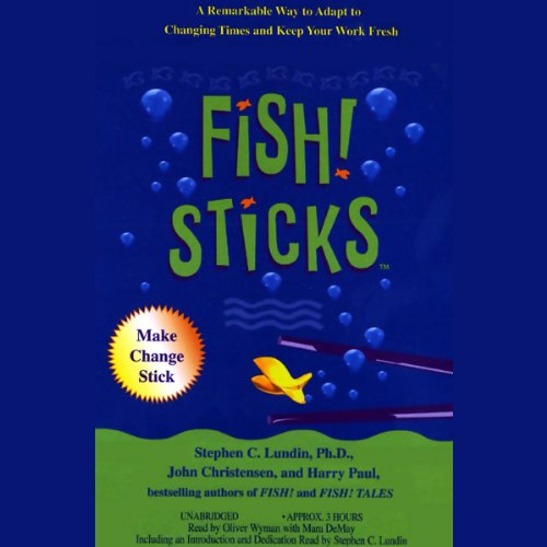 Fish! Sticks: A Remarkable Way to Adapt to Changing Times and Keep Your Work Fresh by Hyperion AudioBooks
