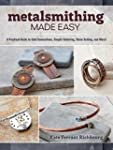 Metalsmithing Made Easy: A Practical...