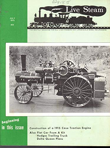 (Live Steam Magazine: The Magazine for All Live Steamers and Large-Scale Model Railroads, Volume 7, No. 7: July, 1973)