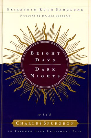Bright Days  Dark Nights  With Charles Spurgeon In Triumph Over Emotional Pain