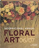 International Annual of Floral Art 06/07, Stitchting Kunstboek Editors, 9058562123