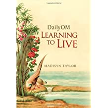 DailyOM: Learning to Live by Madisyn Taylor (2010-02-16)