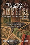 International Taxation in America for the Entrepreneur, 2013 Edition, Brian Dooley, 1478268026