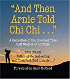 And Then Arnie Told Chi Chi, Don Wade, 076242124X