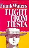 Flight from Fiesta, Frank Waters, 0804008914
