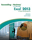 Succeeding in Business with Microsoft® Excel® 2013: A Problem-Solving Approach