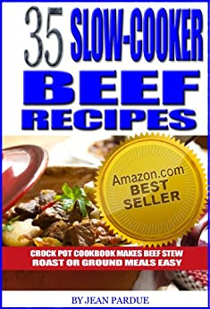 35 Slow Cooker Beef Recipes - Crock Pot Cookbook Makes Beef Stew, Roast or Ground Meals Easy by [Pardue, Jean]