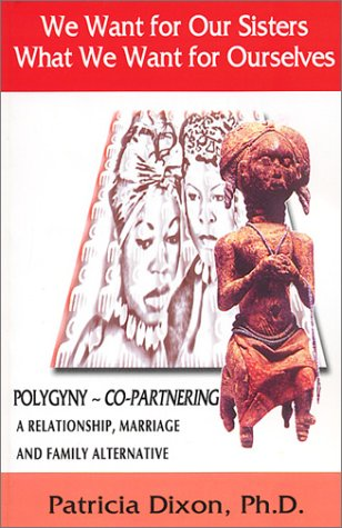 Download We Want for Our Sisters What We Want for Ourselves, Polygyny~Copartnering: A Relationship, Marriage and Family Alternative pdf epub