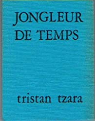 Jongleur de temps : Poèmes par Tristan Tzara